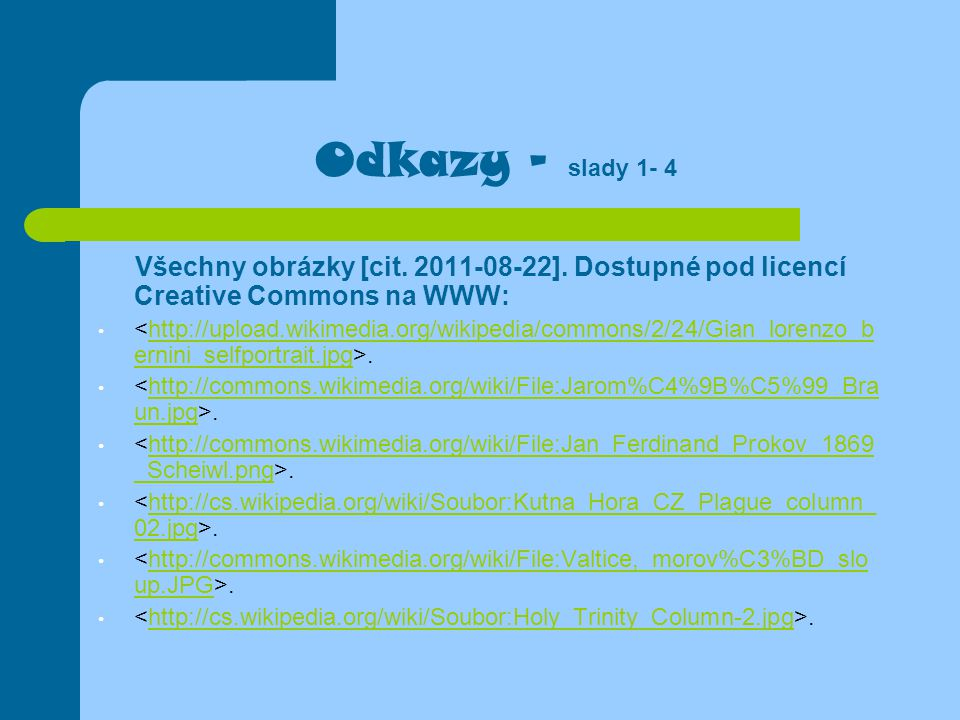 Odkazy - slady 1- 4 Všechny obrázky [cit. 2011-08-22]. Dostupné pod licencí Creative Commons na WWW: